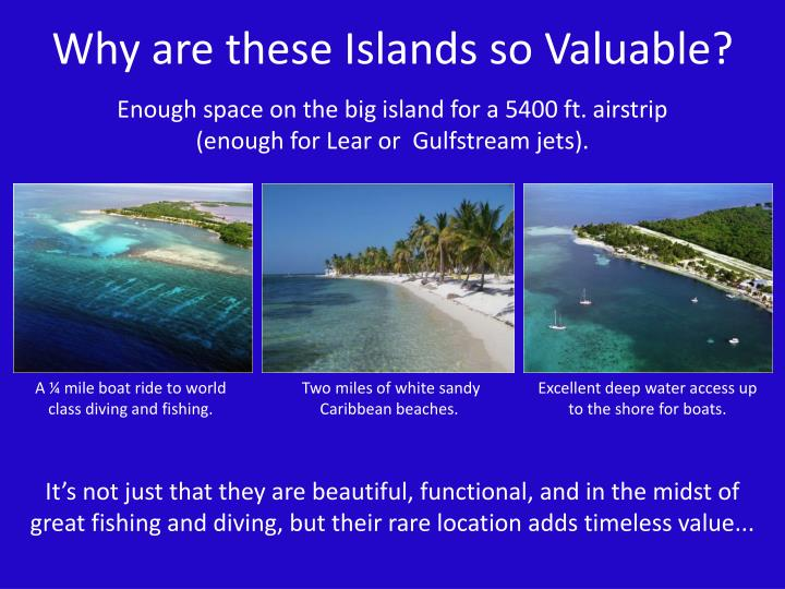 Why are these Islands so Valuable?