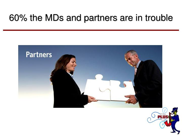 60% the MDs and partners
