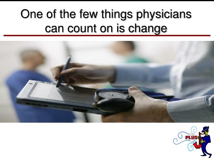 One of the few things physicians can count on is change