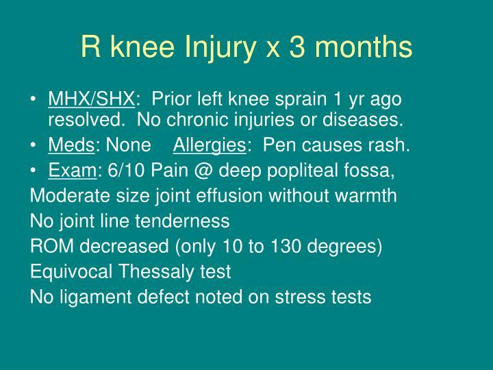 R knee Injury x 3 months