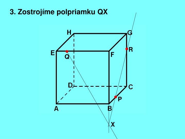 3. Zostrojíme polpriamku QX