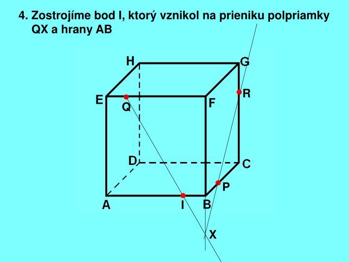 4. Zostrojíme bod I, ktorý vznikol na prieniku polpriamky