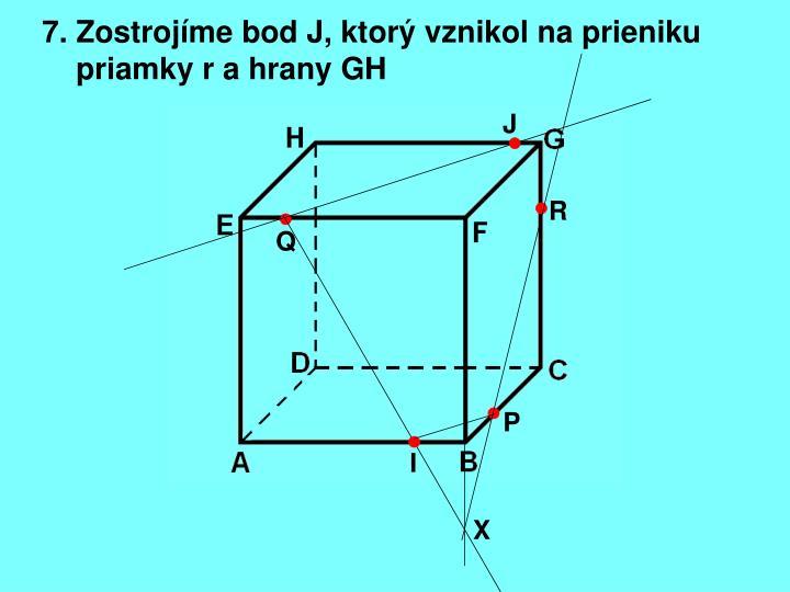 7. Zostrojíme bod J, ktorý vznikol na prieniku
