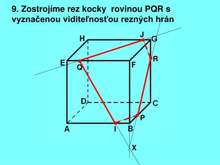 9. Zostrojíme rez kocky  rovinou PQR s vyznačenou viditeľnosťou rezných hrán