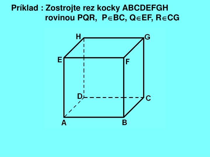 Príklad : Zostrojte rez kocky ABCDEFGH