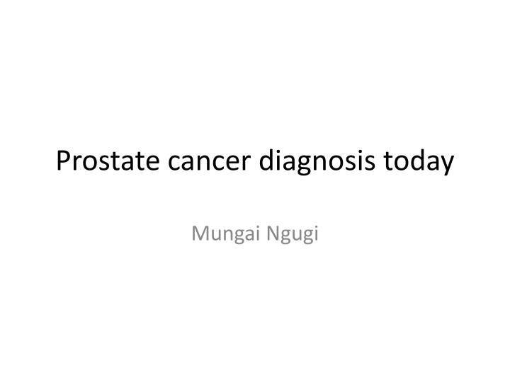 Prostate cancer diagnosis today
