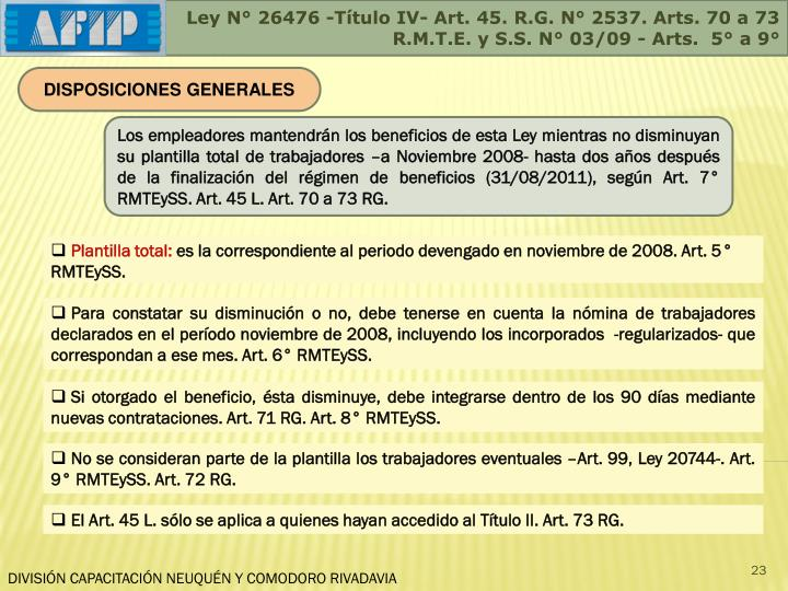 Ley N° 26476 -Título IV- Art. 45. R.G. N° 2537. Arts. 70 a 73
