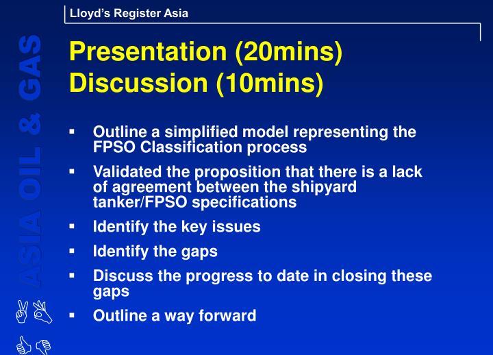 Presentation (20mins) Discussion (10mins)