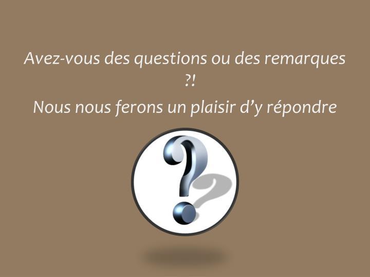 Avez-vous des questions ou des remarques ?!