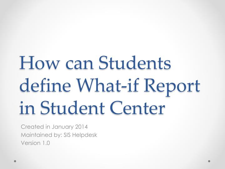 How can students define what if report in student center