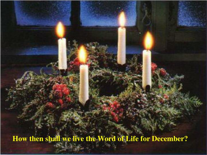How then shall we live the Word of Life for December?