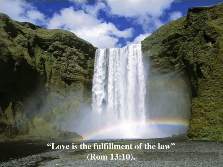 """""""Love is the fulfillment of the law"""""""