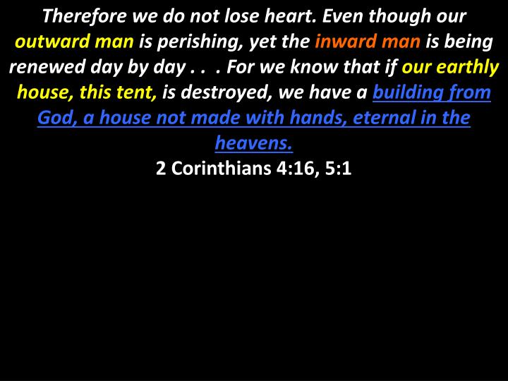 Therefore we do not lose heart. Even though our
