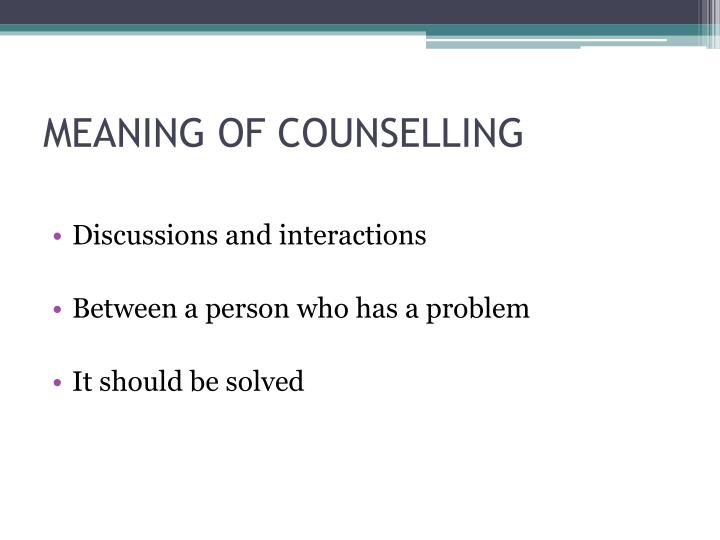 MEANING OF COUNSELLING