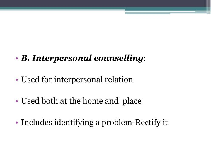 B. Interpersonal counselling