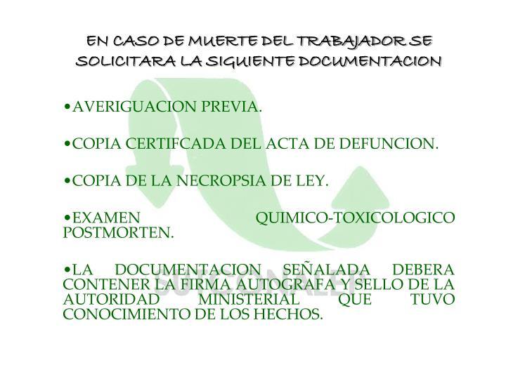 EN CASO DE MUERTE DEL TRABAJADOR SE SOLICITARA LA SIGUIENTE DOCUMENTACION