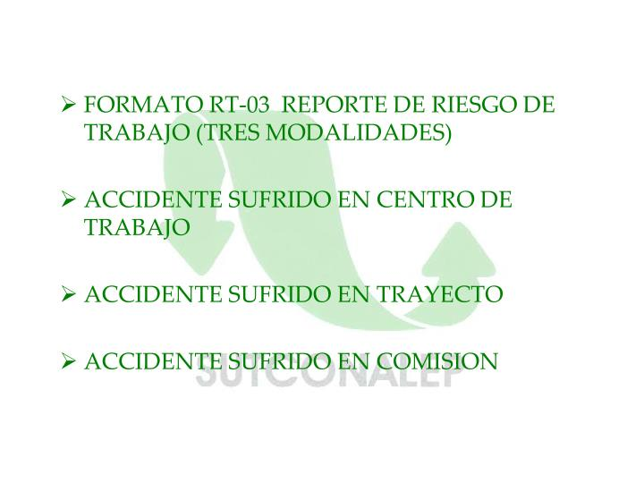 FORMATO RT-03  REPORTE DE RIESGO DE TRABAJO (TRES MODALIDADES)