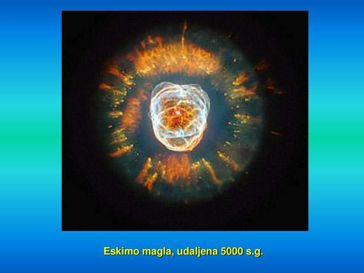 Eskimo magla, udaljena 5000 s.g.