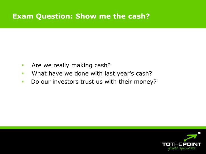 Exam Question: Show me the cash?