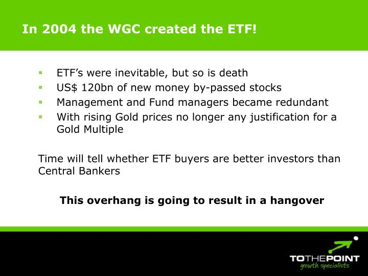 In 2004 the WGC created the ETF!