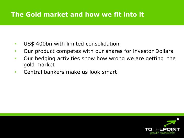 The Gold market and how we fit into it