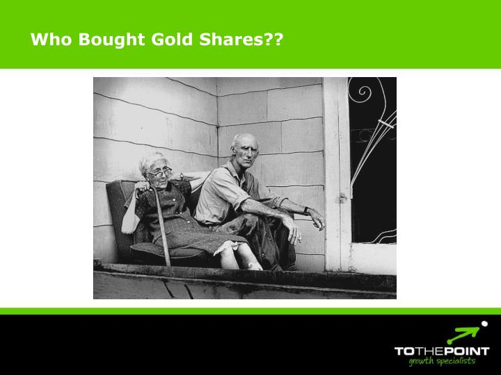Who Bought Gold Shares??