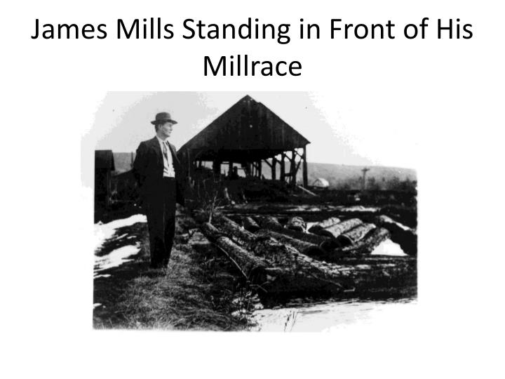 James Mills Standing in Front of His Millrace