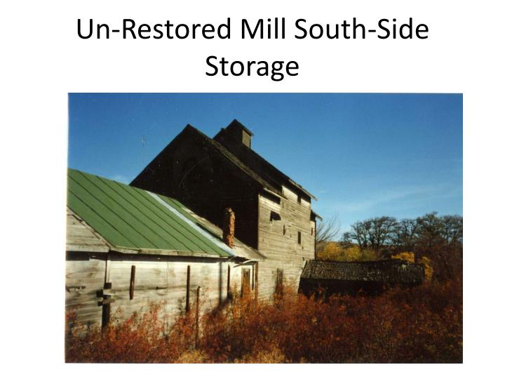 Un-Restored Mill South-Side Storage