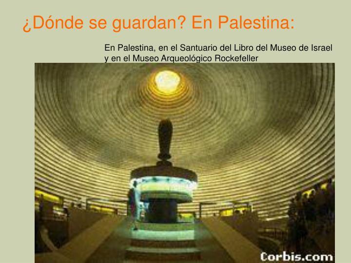 ¿Dónde se guardan? En Palestina: