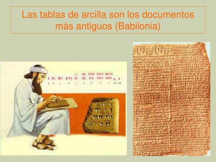 Las tablas de arcilla son los documentos más antiguos (Babilonia)