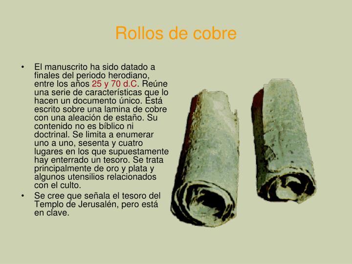El manuscrito ha sido datado a finales del periodo herodiano, entre los años