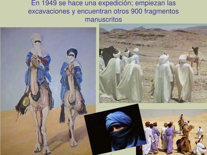 En 1949 se hace una expedición; empiezan las excavaciones y encuentran otros 900 fragmentos manuscritos
