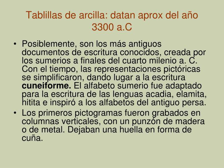 Tablillas de arcilla: datan aprox del año 3300 a.C