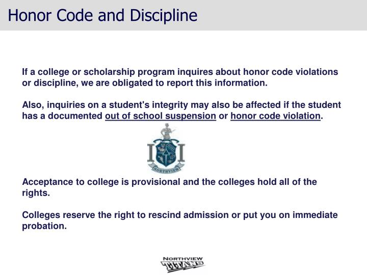 If a college or scholarship program inquires about honor code violations or discipline, we are obligated to report this information.