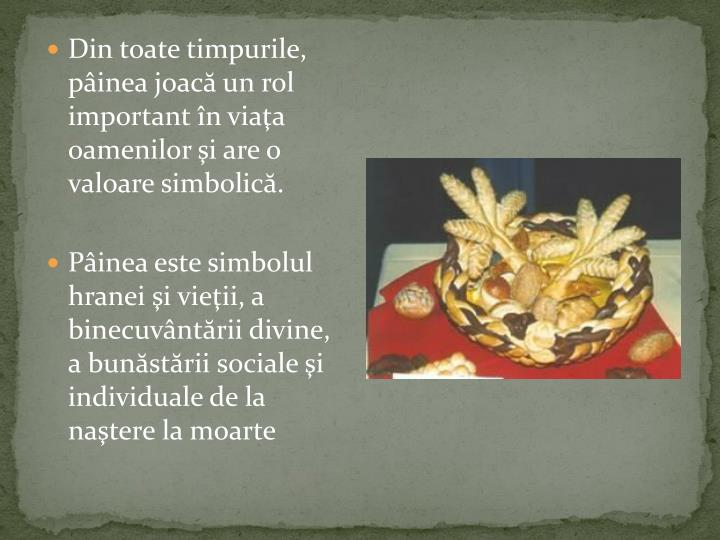 Din toate timpurile, pâinea joacă un rol important în viaţa oamenilor şi are o valoare simbolică.