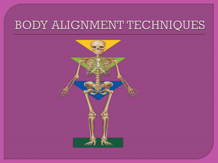 BODY ALIGNMENT TECHNIQUES