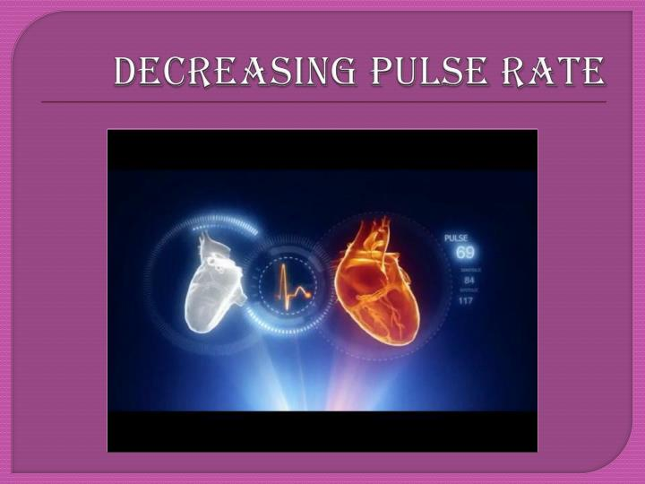 DECREASING PULSE RATE