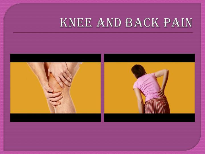 KNEE AND BACK PAIN