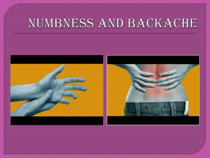 NUMBNESS AND BACKACHE