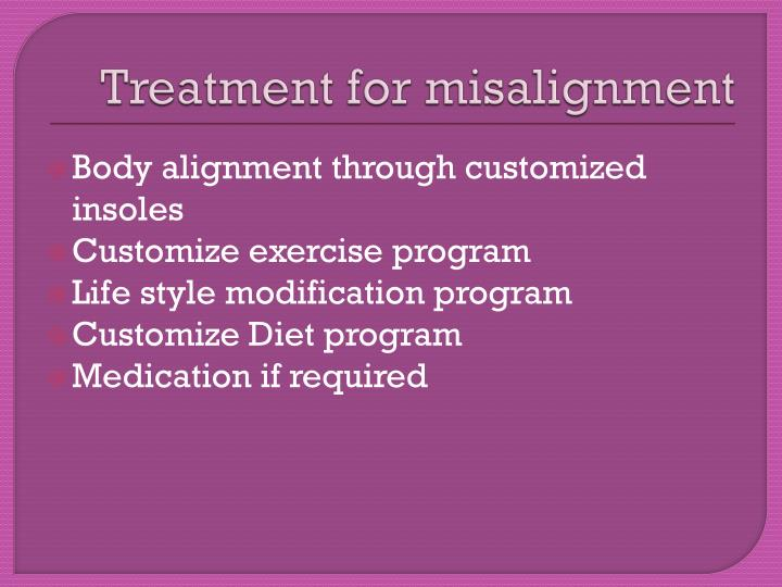 Treatment for misalignment