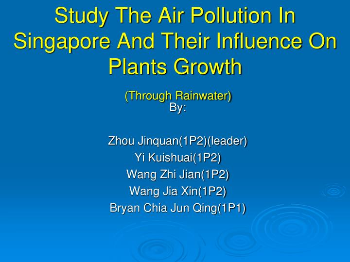 Study the air pollution in singapore and their influence on plants growth through rainwater