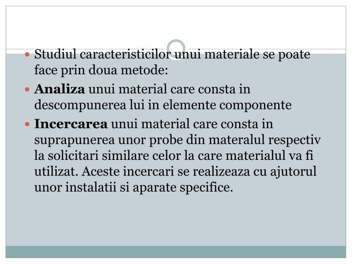 Studiul caracteristicilor unui materiale se poate face prin doua metode: