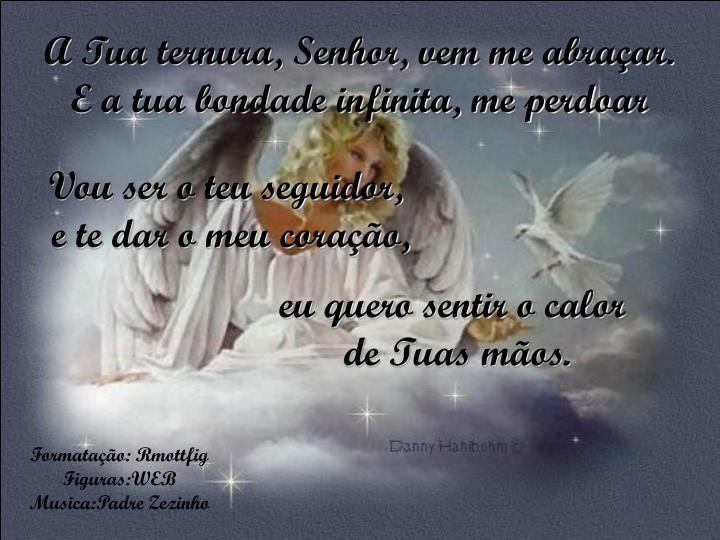 A Tua ternura, Senhor, vem me abraçar.