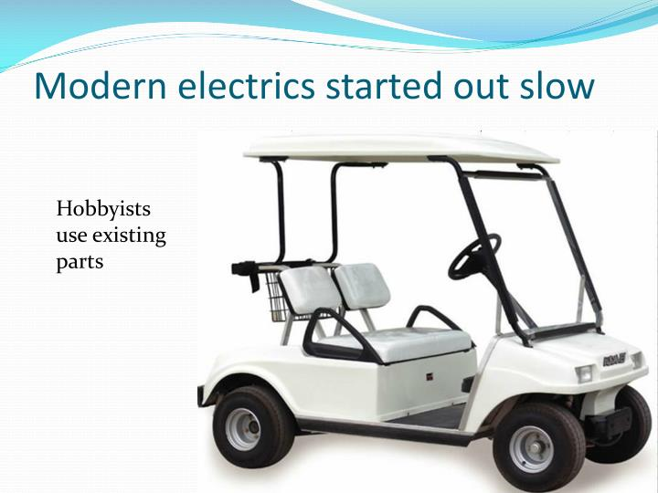 Modern electrics started out slow