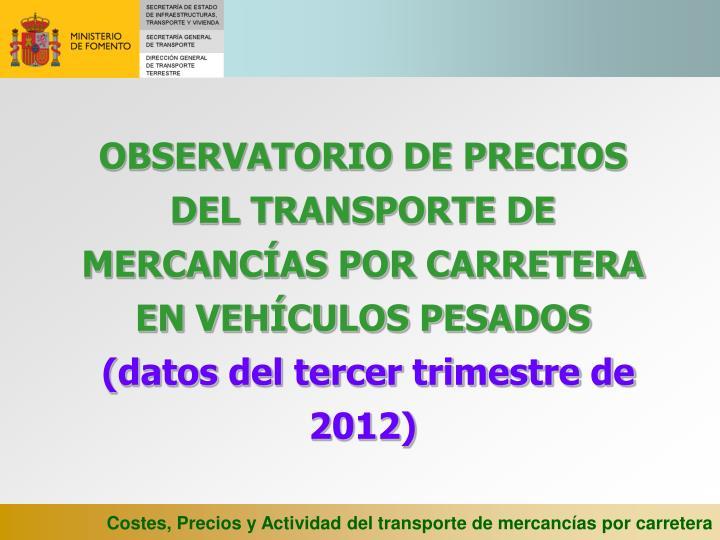 OBSERVATORIO DE PRECIOS DEL TRANSPORTE DE MERCANCÍAS POR CARRETERA EN VEHÍCULOS PESADOS