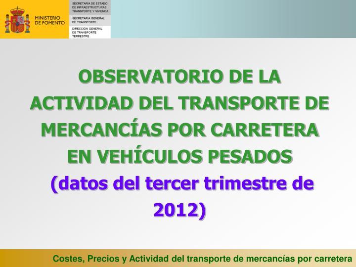 OBSERVATORIO DE LA ACTIVIDAD DEL TRANSPORTE DE MERCANCÍAS POR CARRETERA EN VEHÍCULOS PESADOS