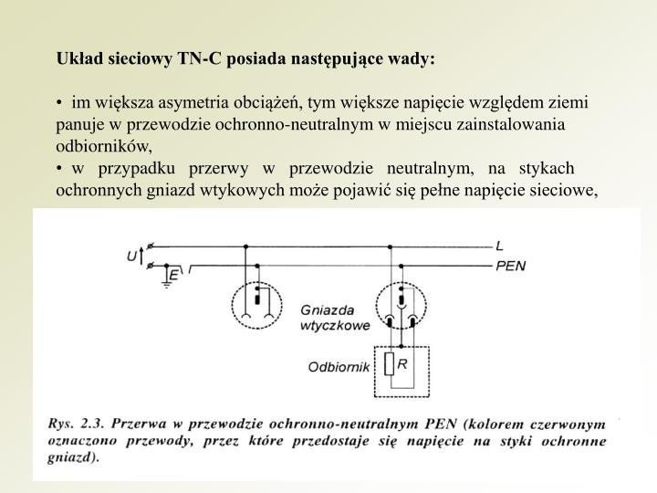 Układ sieciowy TN-C posiada następujące wady: