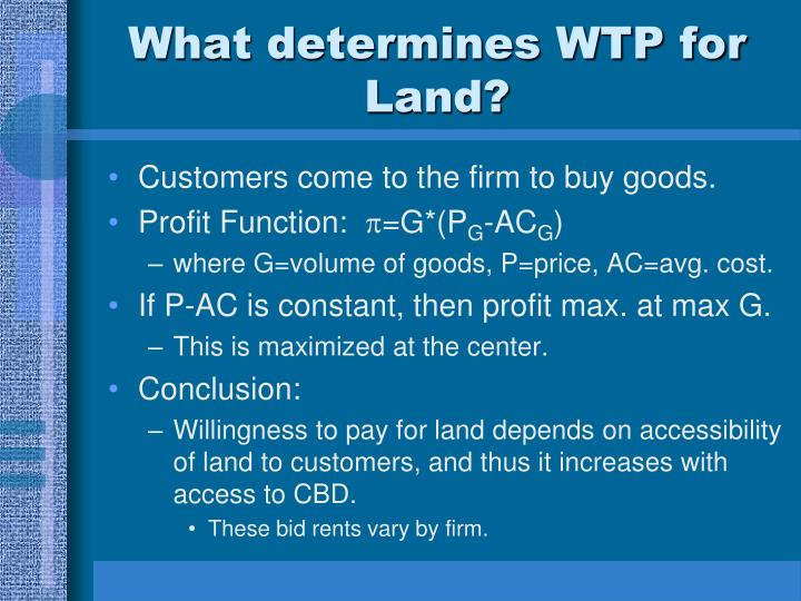 What determines WTP for Land?