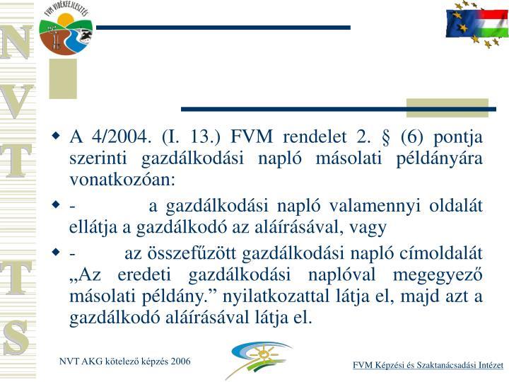 A 4/2004. (I. 13.) FVM rendelet 2.  (6) pontja szerinti gazdlkodsi napl msolati pldnyra vonatkozan: