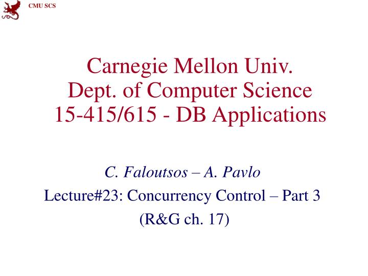 Carnegie mellon univ dept of computer science 15 415 615 db applications